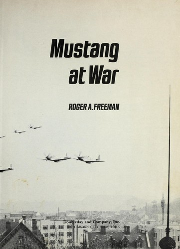 Mustang at war by Roger A. Freeman