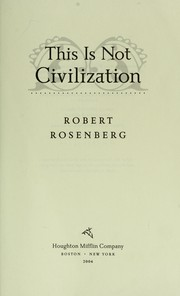 Cover of: This is not civilization | Robert Rosenberg