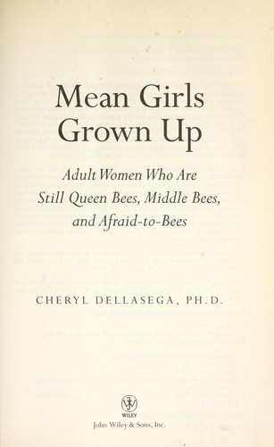 Mean girls grown up : adult women who are still queen bees, middle bees, and afraid to bees by