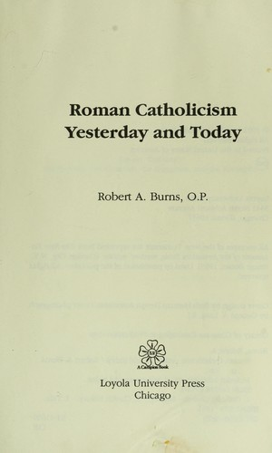 Roman Catholicism yesterday and today by Burns, Robert A.