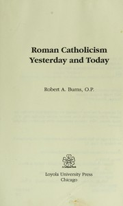 Cover of: Roman Catholicism yesterday and today | Burns, Robert A.