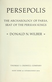 Persepolis: the archaeology of Parsa, seat of the Persian kings by Donald Newton Wilber