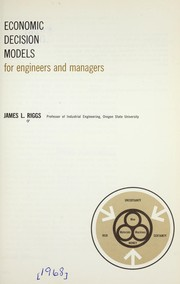 Cover of: Economic decision models for engineers and managers | James L. Riggs