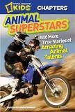 Animal Superstars: And More True Stories of Amazing Animal Talents by