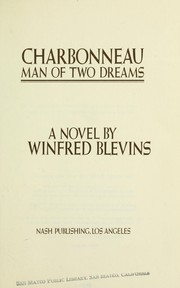 Charbonneau, man of two dreams by Winfred Blevins