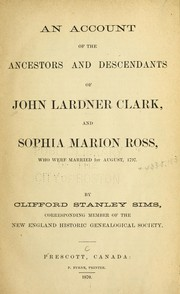 Cover of: An account of the ancestors and descendants of John Lardner Clark, and Sophia Marion Ross | Clifford Stanley Sims