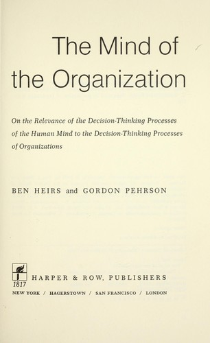 The mind of the organization : on the relevance of the decision-thinking processes of the human mind to the decision-thinking processes of organizations by