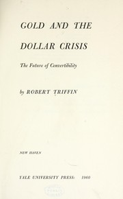 Cover of: Gold and the dollar crisis; the future of convertibility by