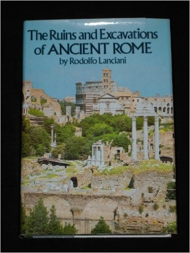 The ruins and excavations of ancient Rome by Rodolfo Lanciani