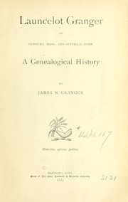 Launcelot Granger of Newbury, Mass., and Suffield, Conn by James N. Granger