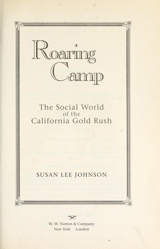Roaring camp : the social world of the California Gold Rush by