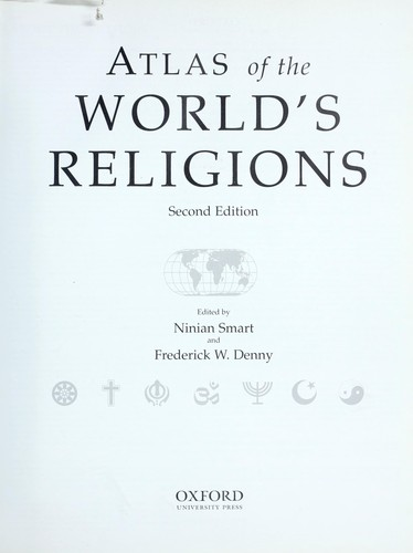 Atlas of the world's religions by edited by Ninian Smart and Frederick W. [i.e. M.] Denny ; [cartographic editor, Ailsa Heritage ; cartography, Advanced Illustration Ltd.].