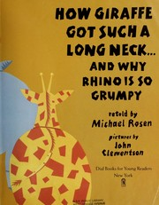 Cover of: How Giraffe got such a long neck-- and why Rhino is so grumpy