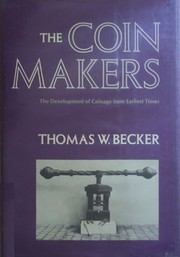 Cover of: The coin makers | Thomas W. Becker