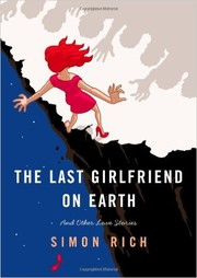Cover of: The Last Girlfriend on Earth: and Other Love Stories