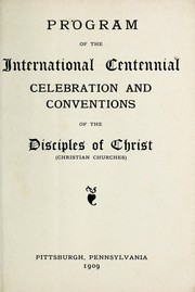 Cover of: Program of the International Centennial Celebration and Conventions of the Disciples of Christ (Christian Churches). | Disciples of Christ. Centennial Convention