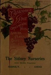 Cover of: General catalogue of fruit and ornamental trees, shrubs, roses, paeonies, hardy border plants, bulbs, etc. / Sidney Nurseries ; Geo. Hemm, proprietor | Sidney Nurseries