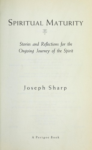 Spiritual maturity : stories and reflections for the ongoing journey of the spirit by