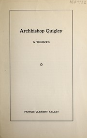 Cover of: Archbishop Quigley, a tribute | Francis Clement Kelley