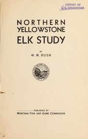 Cover of: Northern Yellowstone elk study | William Marshall Rush
