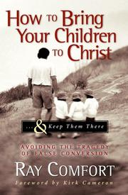 Cover of: How to Bring Your Children to Christ..& Keep Them There: Avoiding the Tragedy of False Conversion