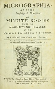 Cover of: Micrographia, or, Some physiological descriptions of minute bodies made by magnifying glasses : with observations and inquiries thereupon