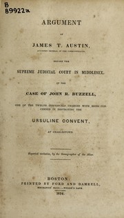 Cover of: Argument of James T. Austin ... before the Supreme Judicial Court in Middlesex, on the case of John R. Buzzell | James Trecothick Austin