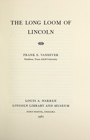 The long loom of Lincoln by Frank Everson Vandiver