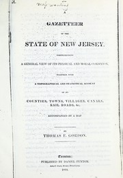 Cover of: Gazetteer of the State of New Jersey: comprehending a general view of its physical and moral conditions, together with a topographical and statistical account of its counties, towns, villages, canals, rail roads, etc., accompanied by a map