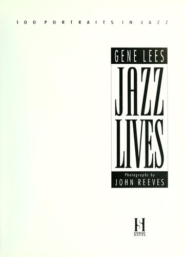 Jazz Lives : one hundred portraits in jazz by