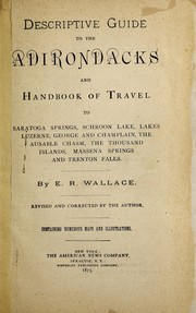 Cover of: Descriptive guide to the Adirondacks and handbook of travel to Saratoga Springs, Schroon Lake, lakes Luzerne, George and Champlain, the Ausable Chasm, the Thousand Islands, Massena Springs and Trenton Falls | Edwin R. Wallace