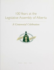 Cover of: 100 years at the Legislative Assembly of Alberta