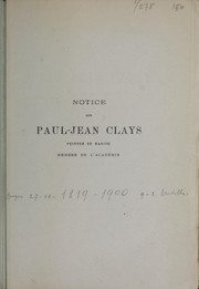 Cover of: Notice sur Paul-Jean Clays, peintre de marine, membre de l'Académie