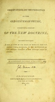 Cover of: Observations on the principles of the old system of physic, exhibiting a compend of the new doctrine