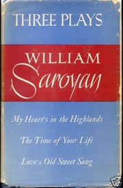 Cover of: Three plays: My heart's in the Highlands, The time of your life, Love's Old Sweet Song