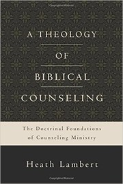 Cover of: A Theology of Biblical Counseling: The Doctrinal Foundations of Counseling Ministry |