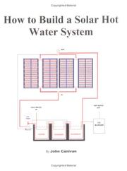 Cover of: How to Build a Solar Hot Water System. |