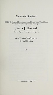 Cover of: Memorial services held in the House of Representatives and Senate of the United States, together with tributes presented in eulogy of James J. Howard, late a Representative from New Jersey, One Hundredth Congress, second session | United States. Congress. Joint Committee on Printing