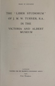 Cover of: The Liber studiorum of J.M.W. Turner, R.A., in the Victoria and Albert Museum | Joseph Mallord William Turner