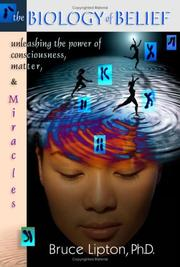 Cover of: The biology of belief: unleashing the power of consciousness, matter, and miracles