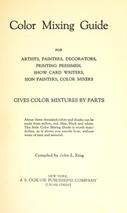 Cover of: Color mixing guide for artists, painters, decorators, printing pressmen, show card writers, sign painters, color mixers | John L. King