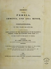Cover of: A journey through Persia, Armenia, and Asia Minor, to Constantinople 1808-09 : in which is included, some account of the proceedings of His Majesty's mission, under Sir Harford Jones, Bart. K.C. to the court of the King of Persia
