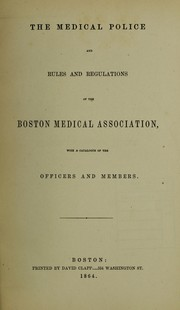 Cover of: The Medical Police and rules and regulations of the Boston Medical Association | Boston Medical Library