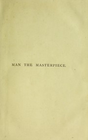 Cover of: Man, the masterpiece, or, Plain truths plainly told about boyhood, youth and manhood