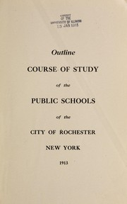 Cover of: Outline course of study of the public schools of the city of Rochester, New York, 1913 | Rochester (N.Y.). Board of Education