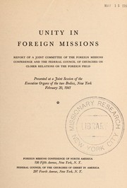 Cover of: Unity in foreign missions | Joint Committee of the Foreign Missions Conference and the Federal Council of Churches on Closer Relations on the Foreign Field