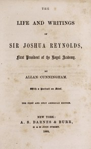 Cover of: The life and writings of Sir Joshua Reynolds, first president of the Royal Academy