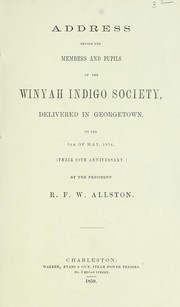 Cover of: Address before the members and pupils of the Winyah indigo society, delivered in Georgetown, on the 5th of May, 1854, (their 99th anniversary) by the president, R. F. W. Allston