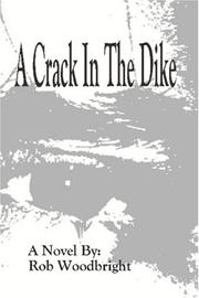 Cover of: A Crack In The Dike | Rob Woodbright