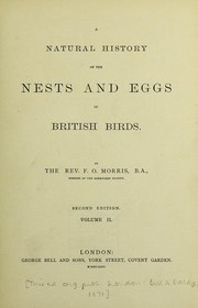 Cover of: A natural history of the nests and eggs of British birds | F. O. Morris